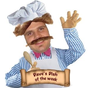 Dave's Dish of the Week